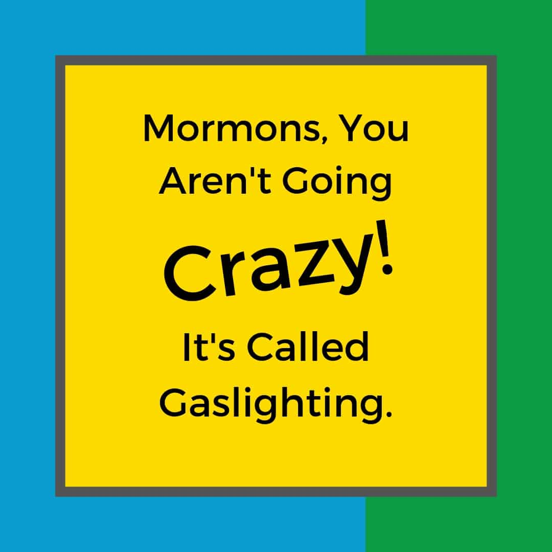 Mormons, you aren't going crazy — it's called gaslighting  — Post