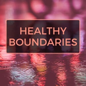 3 Simple Steps to Create Healthy Boundaries